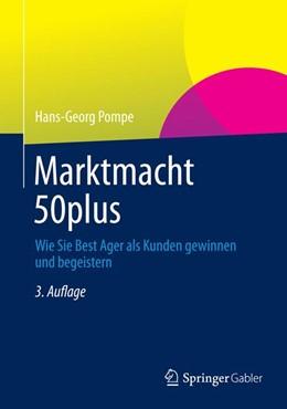 Abbildung von Pompe   Marktmacht 50plus   3., korrigierte Auflage 2013   2012   Wie Sie Best Ager als Kunden g...