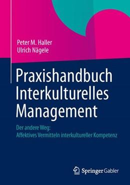 Abbildung von Haller / Nägele | Praxishandbuch Interkulturelles Management | 2013 | Der andere Weg: Affektives Ver...