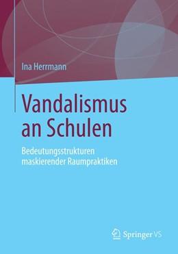 Abbildung von Herrmann | Vandalismus an Schulen | 2014 | Bedeutungsstrukturen maskieren...