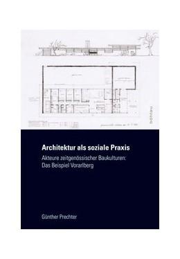Abbildung von Prechter | Architektur als soziale Praxis | 1. Auflage 2013 | 2013 | Akteure zeitgenössischer Bauku...