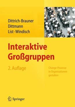 Abbildung von Dittrich-Brauner / Dittmann / List | Interaktive Großgruppen | 2. Auflage 2013 | 2013 | Change-Prozesse in Organisatio...