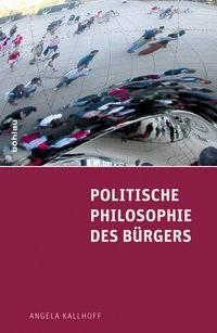 Politische Philosophie des Bürgers   Kallhoff, 2013   Buch (Cover)