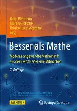 Abbildung von Biermann / Grötschel / Lutz-Westphal | Besser als Mathe | 2013 | Moderne angewandte Mathematik ...