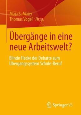 Abbildung von Maier / Vogel | Übergänge in eine neue Arbeitswelt? | 2013 | Blinde Flecke der Debatte zum ...