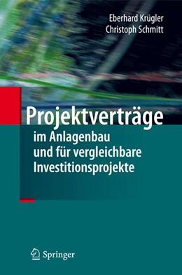 Abbildung von Schmitt / Krügler | Projektverträge im Anlagenbau und für vergleichbare Investitionsprojekte | 1. Auflage 2013 | 2013
