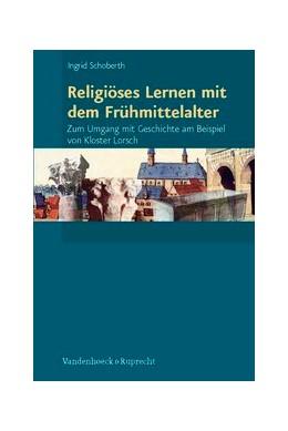 Abbildung von Schoberth   Religiöses Lernen mit dem Frühmittelalter   2012   Zum Umgang mit Geschichte am B...