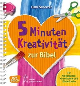 Abbildung von Scherzer   5 Minuten Kreativität zur Bibel   2013   Für Kindergarten, Grundschule ...