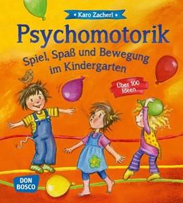 Abbildung von Zacherl   Psychomotorik. Spiel, Spaß und Bewegung im Kindergarten   2013   Über 100 Ideen