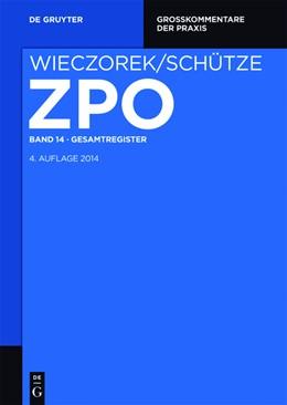 Abbildung von Wieczorek / Schütze (Hrsg.) | Zivilprozessordnung und Nebengesetze Großkommentar, Band 14: Gesamtregister | 4. Auflage | 2018