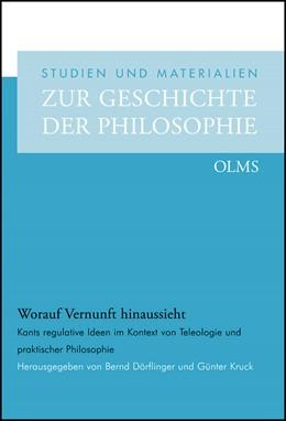 Abbildung von Dörflinger / Kruck | Worauf Vernunft hinaussieht | 2013 | Kants regulative Ideen im Kont... | 84