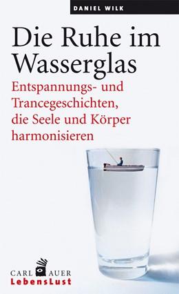 Abbildung von Wilk | Die Ruhe im Wasserglas | 2015 | Entspannungs- und Trancegeschi...