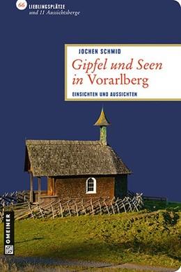 Abbildung von Schmid | Gipfel und Seen in Vorarlberg | 1. Auflage | 2013 | Einsichten und Aussichten