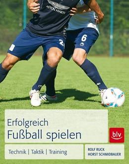Abbildung von Ruck / Schmidbauer | Erfolgreich Fußball spielen | 1. Auflage | 2013 | beck-shop.de