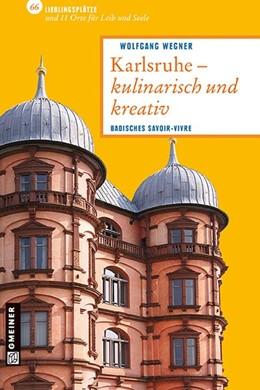 Abbildung von Wegner   Karlsruhe - kulinarisch und kreativ   1. Auflage   2013   Badisches Savoir-vivre
