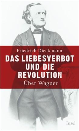 Abbildung von Dieckmann | Das Liebesverbot und die Revolution | 2013 | Über Wagner