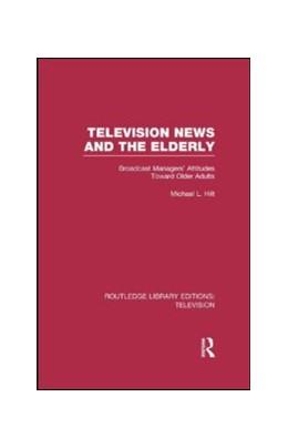 Abbildung von Hilt | Television News and the Elderly | 2013 | Broadcast Managers' Attitudes ...