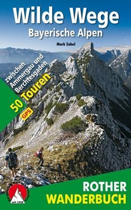 Abbildung von Zahel | Wilde Wege Bayerische Alpen | 1., Auflage | 2013 | 50 Touren zwischen Ammergau un...