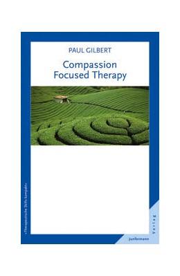 Abbildung von Gilbert   Compassion Focused Therapy   2013