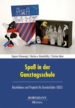 Abbildung von Schneevogt / Mrosek-Kelly / Meier | Spaß in der Ganztagsschule | 2013 | Bastelideen und Projekte für G...