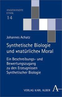Synthetische Biologie und 'natürliche' Moral | Achatz, 2013 | Buch (Cover)
