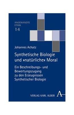 Abbildung von Achatz | Synthetische Biologie und 'natürliche' Moral | 1. Auflage | 2013 | beck-shop.de
