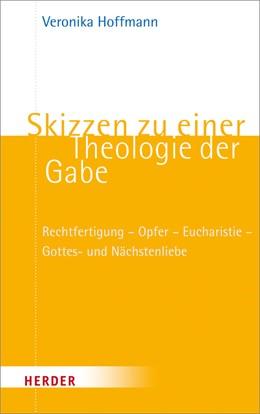 Abbildung von Hoffmann | Skizzen zu einer Theologie der Gabe | 2013 | Rechtfertigung - Opfer - Eucha...