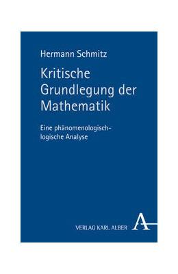 Abbildung von Schmitz | Kritische Grundlegung der Mathematik | 2013 | Eine phänomenologisch-logische...