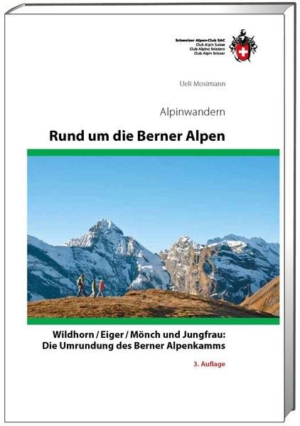 SAC Alpinwandern. Rund um die Berner Alpen   Mosimann   3. Auflage, 2012   Buch (Cover)