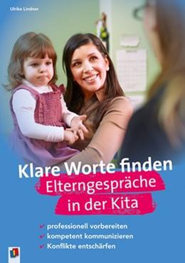 Abbildung von Lindner   Klare Worte finden. Elterngespräche in der Kita   2013   professionell vorbereiten, kom...