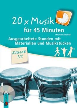 Abbildung von Steurich   20 x Musik für 45 Minuten - Klasse 1/2   2013   Ausgearbeitete Stunden mit Mat...