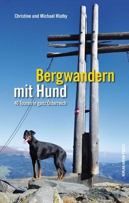 Abbildung von Hlatky | Bergwandern mit Hund | 2013 | 40 Touren in ganz Österreich