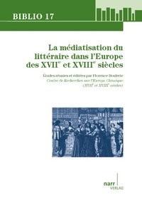 La Médiatisation du littéraire dans l'Europe des XVIIe et XVIIIe siècles   Boulerie, 2013   Buch (Cover)