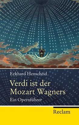 Abbildung von Henscheid | Verdi ist der Mozart Wagners | 2013 | Ein Opernführer für Versierte ... | 20275