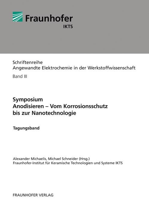 Symposium. Anodisieren - Vom Korrosionsschutz bis zur Nanotechnologie | / Michaelis / Schneider, 2012 | Buch (Cover)