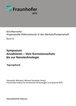 Abbildung von / Michaelis / Schneider   Symposium. Anodisieren - Vom Korrosionsschutz bis zur Nanotechnologie   2012   Tagungsband.