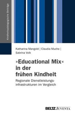 Abbildung von Mangold / Muche / Volk | »Educational Mix« in der frühen Kindheit | 2013 | Regionale Dienstleistungsinfra...