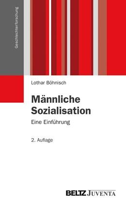 Abbildung von Böhnisch   Männliche Sozialisation   2., überarbeitete Aufl.   2013   Eine Einführung