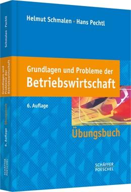 Abbildung von Schmalen / Pechtl | Grundlagen und Probleme der Betriebswirtschaft | 6., überarbeitete Auflage | 2013 | Übungsbuch