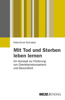 Abbildung von Schnabel | Mit Tod und Sterben leben lernen | 2013 | Ein Konzept zur Förderung von ...