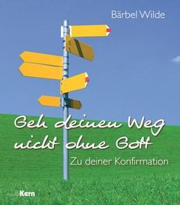 Abbildung von Wilde | Geh deinen Weg nicht ohne Gott | 2013 | Zu deiner Konfirmation
