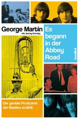Abbildung von Martin / Hornsby | Es begann in der Abbey Road | 2013 | Der geniale Produzent der Beat...