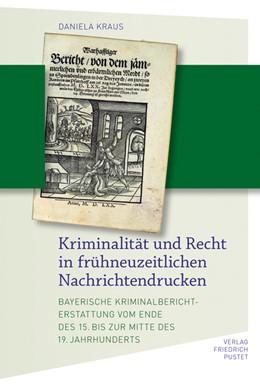 Abbildung von Kraus | Kriminalität und Recht in frühneuzeitlichen Nachrichtendrucken | 2013