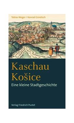 Abbildung von Weger / Gündisch   Kaschau / Košice   2013   Eine kleine Stadtgeschichte