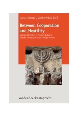 Abbildung von Albertz / Wöhrle | Between Cooperation and Hostility | Aufl. | 2013 | Multiple Identities in Ancient... | Band 011