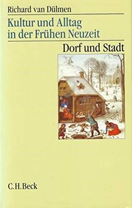Abbildung von van Dülmen, Richard | Kultur und Alltag in der Frühen Neuzeit, Band 2: Dorf und Stadt, 16.-18. Jahrhundert | 3. Auflage | 2005 | beck-shop.de