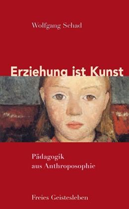Abbildung von Schad | Erziehung ist Kunst | 5. Auflage | 2021 | Pädagogik aus Anthroposophie