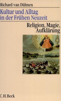 Abbildung von van Dülmen, Richard | Kultur und Alltag in der Frühen Neuzeit, Band 3: Religion, Magie, Aufklärung, 16.-18. Jahrhundert | 3. Auflage | 2005