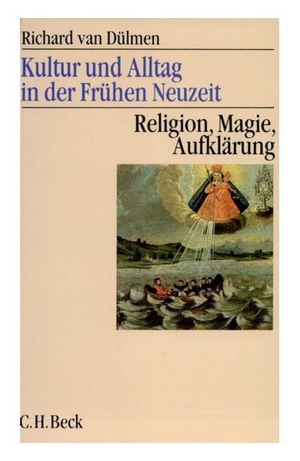 Cover: Richard Dülmen, Kultur und Alltag in der Frühen Neuzeit: Religion, Magie, Aufklärung, 16.-18. Jahrhundert