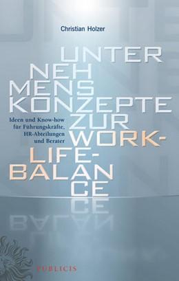 Abbildung von Holzer   Unternehmenskonzepte zur Work-Life-Balance   2013   Ideen und Know-how für Führung...