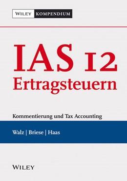 Abbildung von Walz / Briese | IAS 12 – Ertragsteuern | 1. Auflage | 2013 | beck-shop.de